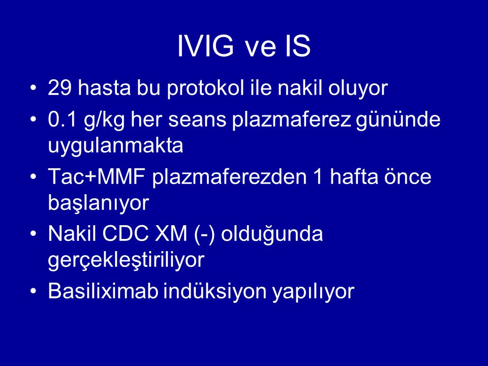 IVIG ve IS 29 hasta bu protokol ile nakil oluyor