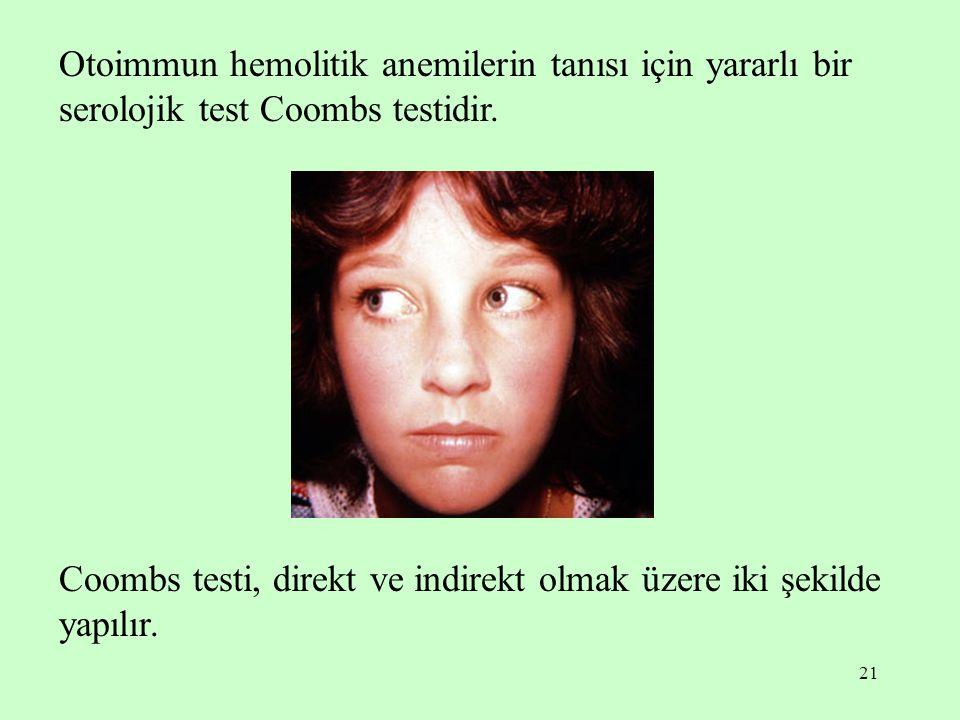 Otoimmun hemolitik anemilerin tanısı için yararlı bir serolojik test Coombs testidir.