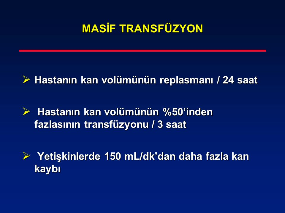 MASİF TRANSFÜZYON Hastanın kan volümünün replasmanı / 24 saat