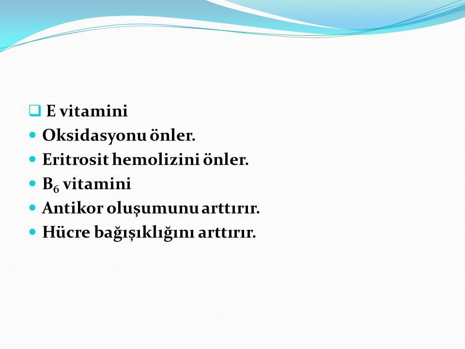 E vitamini Oksidasyonu önler. Eritrosit hemolizini önler. B6 vitamini. Antikor oluşumunu arttırır.