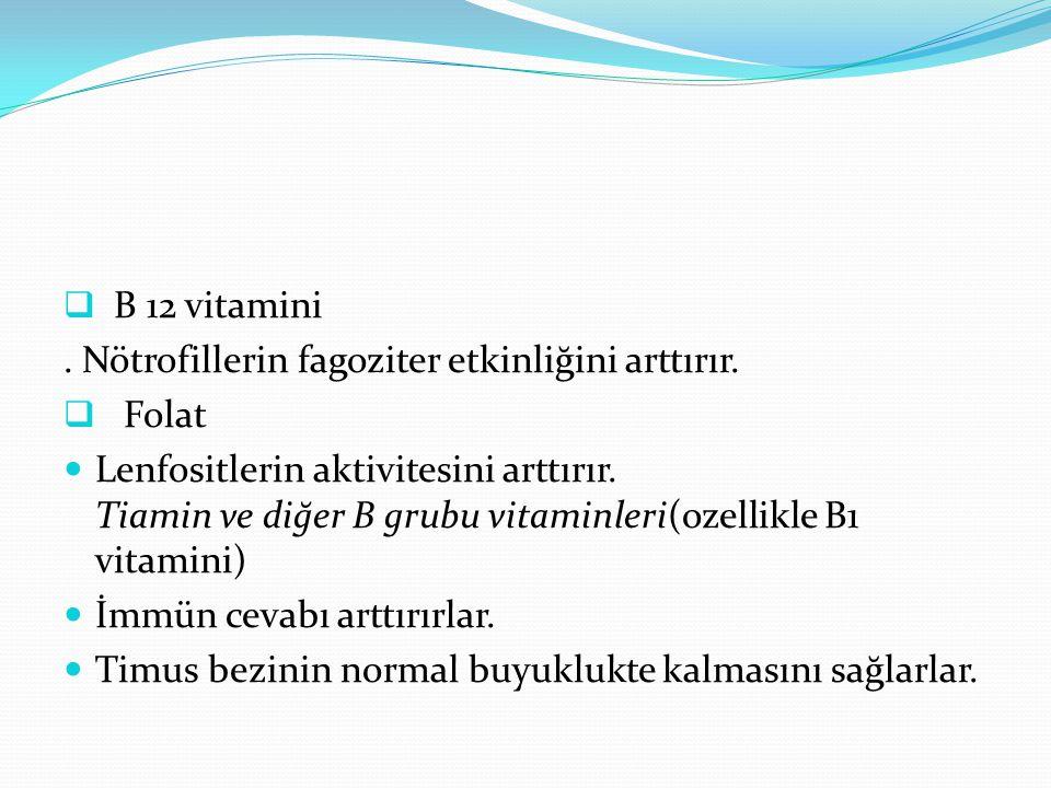 B 12 vitamini. . Nötrofillerin fagoziter etkinliğini arttırır. Folat.