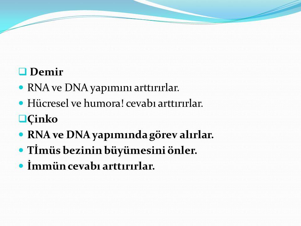 Demir RNA ve DNA yapımını arttırırlar. Hücresel ve humora! cevabı arttırırlar. Çinko. RNA ve DNA yapımında görev alırlar.