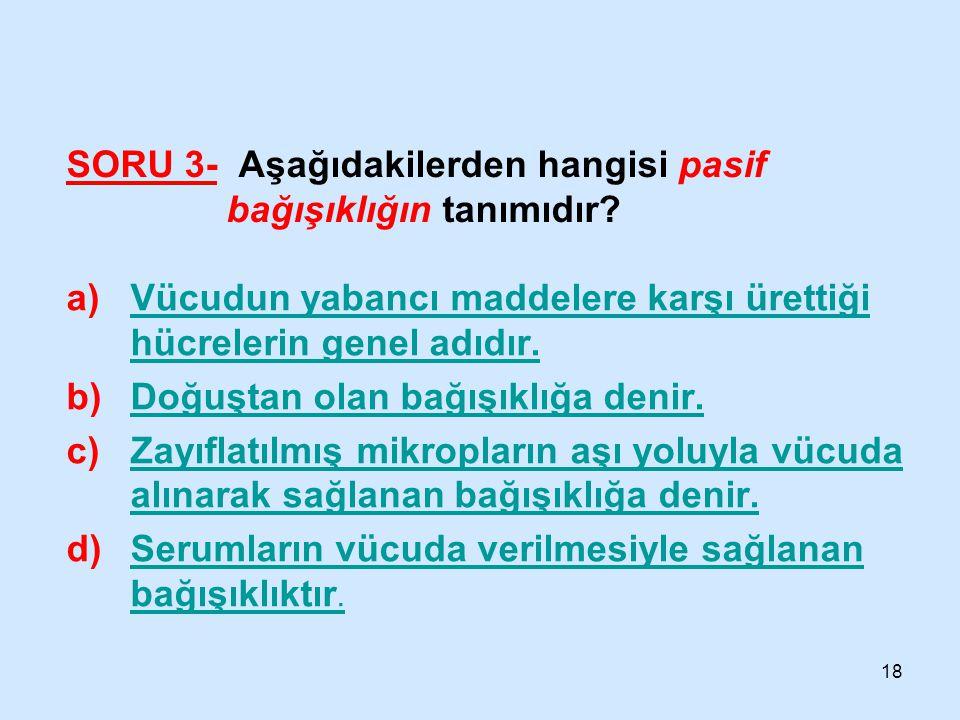 SORU 3- Aşağıdakilerden hangisi pasif bağışıklığın tanımıdır