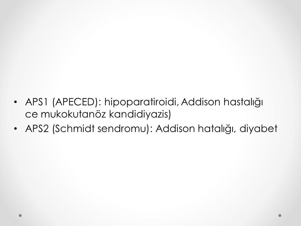 APS1 (APECED): hipoparatiroidi, Addison hastalığı ce mukokutanöz kandidiyazis)