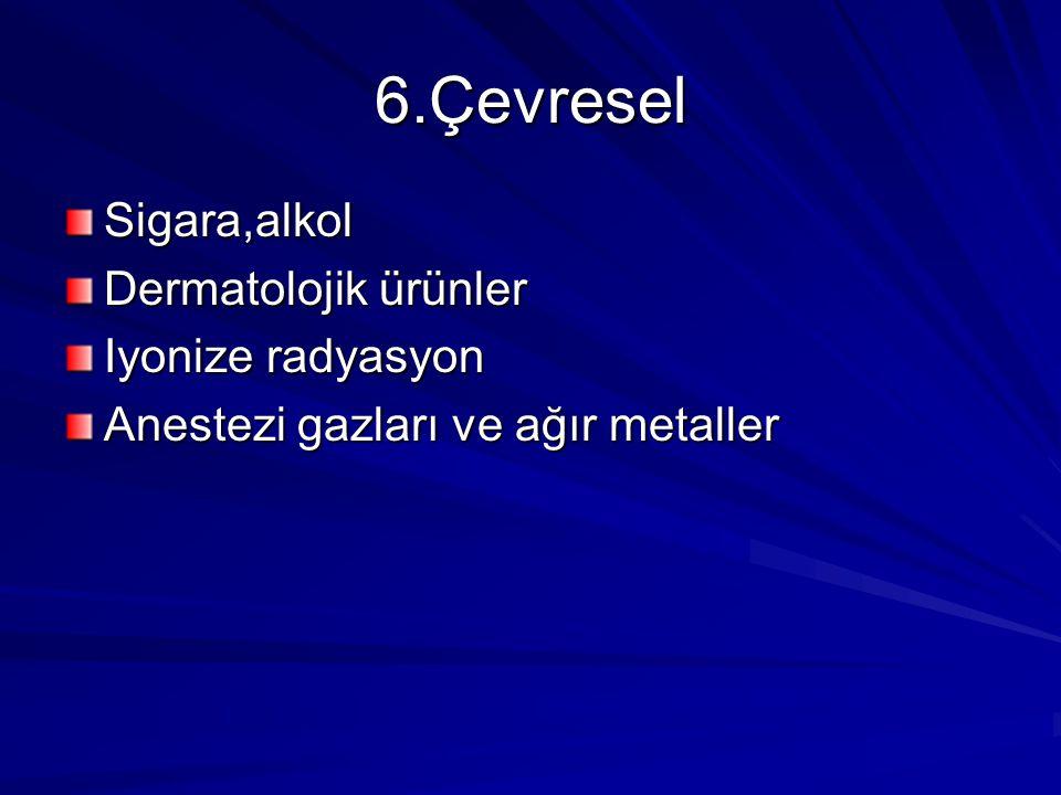6.Çevresel Sigara,alkol Dermatolojik ürünler Iyonize radyasyon