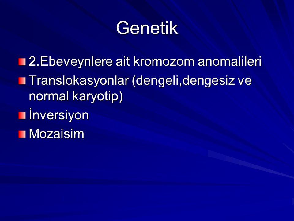 Genetik 2.Ebeveynlere ait kromozom anomalileri