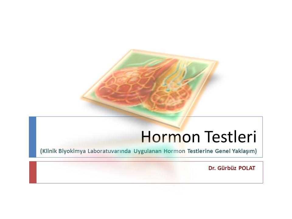 Hormon Testleri (Klinik Biyokimya Laboratuvarında Uygulanan Hormon Testlerine Genel Yaklaşım)
