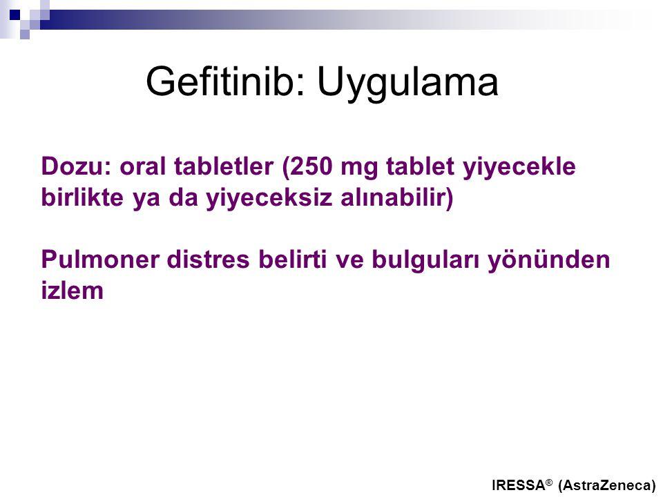 Biological Therapies Gefitinib: Uygulama. Dozu: oral tabletler (250 mg tablet yiyecekle birlikte ya da yiyeceksiz alınabilir)