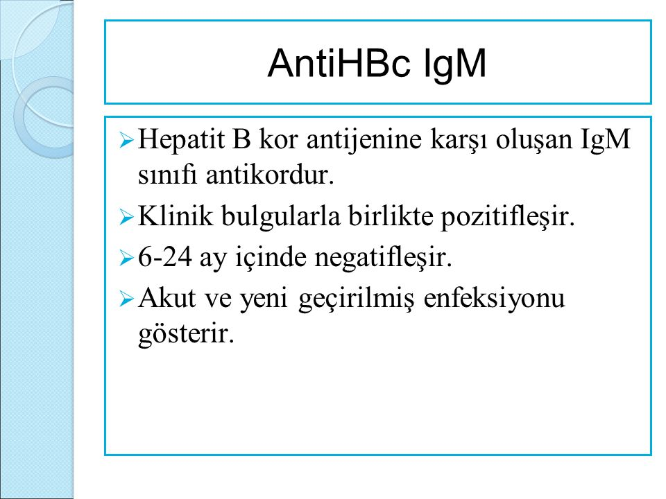 AntiHBc IgM Hepatit B kor antijenine karşı oluşan IgM sınıfı antikordur. Klinik bulgularla birlikte pozitifleşir.