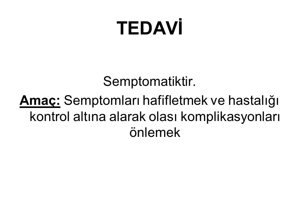 TEDAVİ Semptomatiktir.
