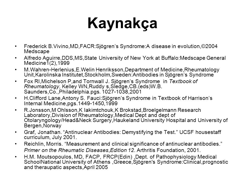 Kaynakça Frederick B.Vivino,MD,FACR:Sjögren's Syndrome:A disease in evolution,©2004 Medscape.