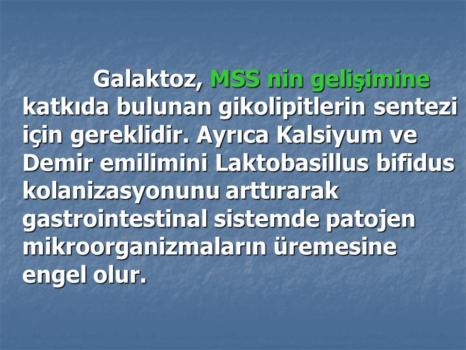 Galaktoz, MSS nin gelişimine katkıda bulunan gikolipitlerin sentezi için gereklidir.