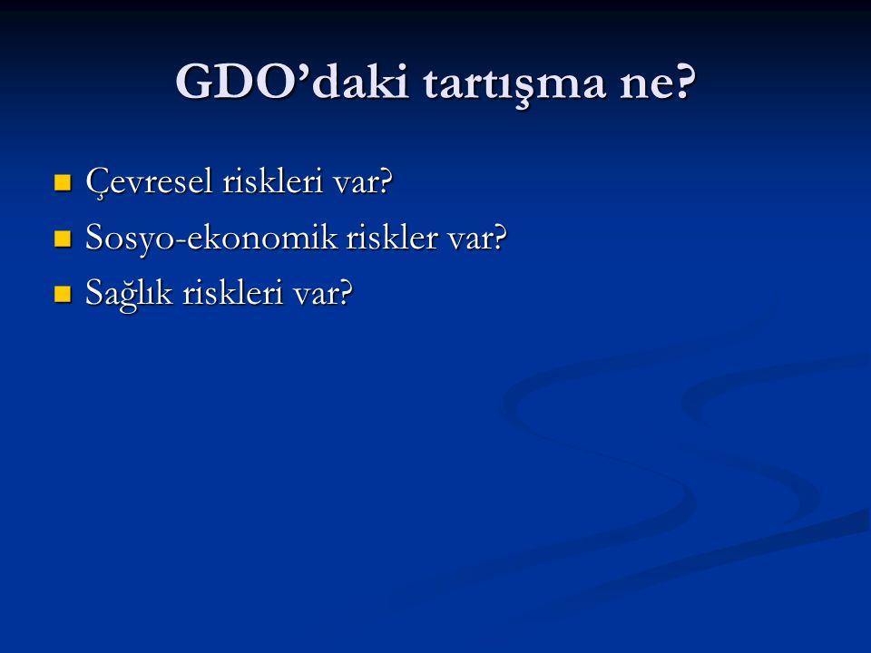 GDO'daki tartışma ne Çevresel riskleri var