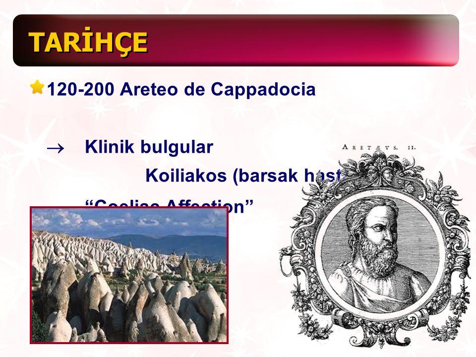 TARİHÇE 120-200 Areteo de Cappadocia ® Klinik bulgular Koiliakos (barsak hastalığı) Coeliac Affection