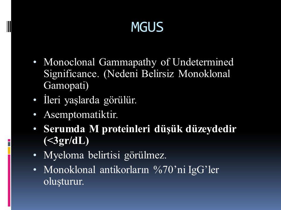 MGUS Monoclonal Gammapathy of Undetermined Significance. (Nedeni Belirsiz Monoklonal Gamopati) İleri yaşlarda görülür.