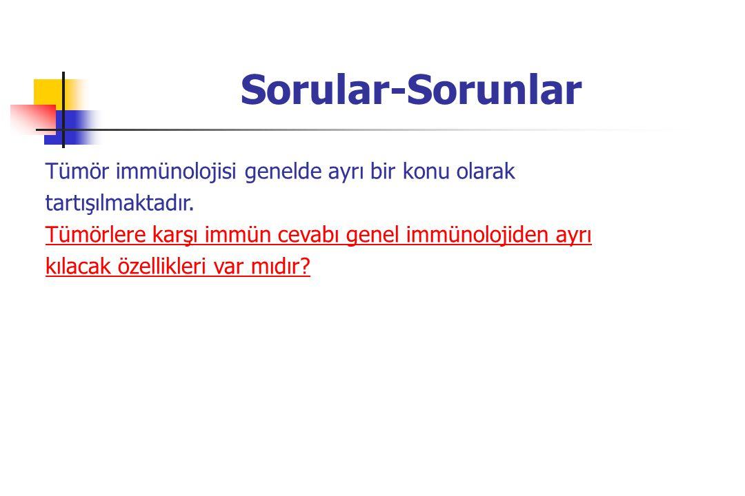 Sorular-Sorunlar Tümör immünolojisi genelde ayrı bir konu olarak tartışılmaktadır.