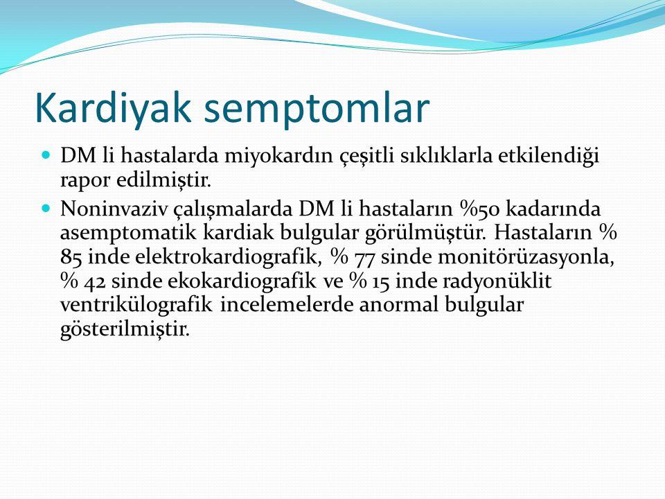Kardiyak semptomlar DM li hastalarda miyokardın çeşitli sıklıklarla etkilendiği rapor edilmiştir.