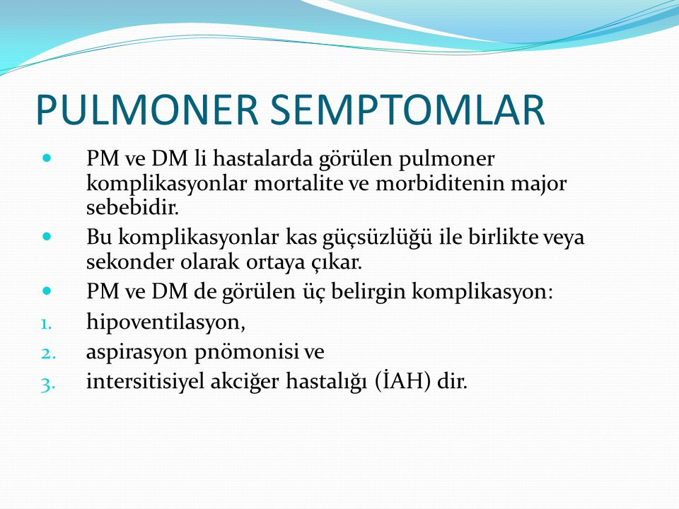 PULMONER SEMPTOMLAR PM ve DM li hastalarda görülen pulmoner komplikasyonlar mortalite ve morbiditenin major sebebidir.