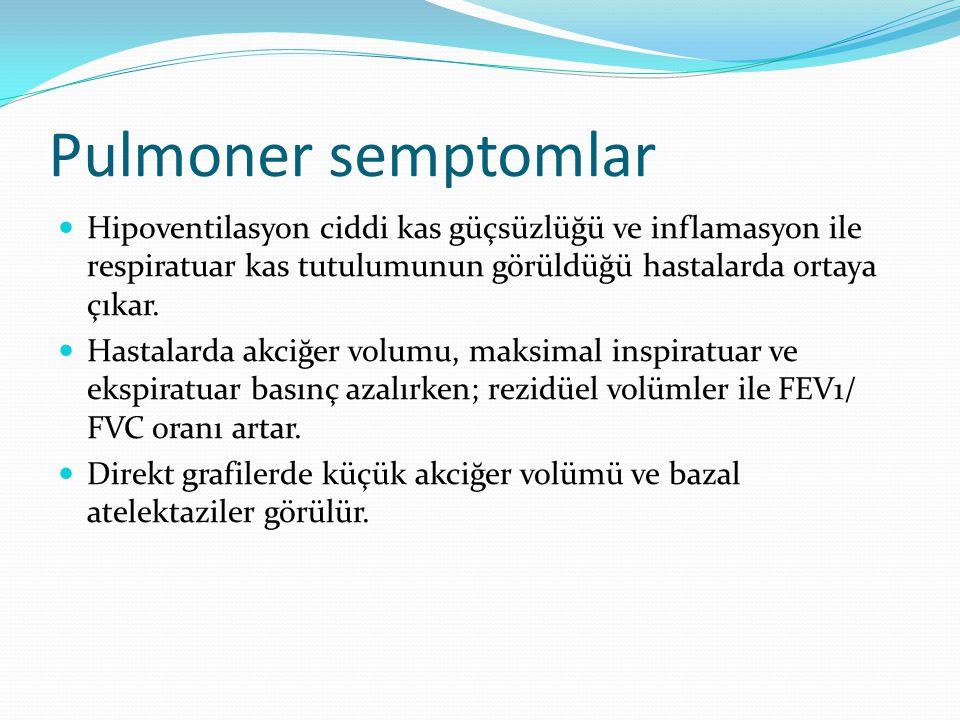 Pulmoner semptomlar Hipoventilasyon ciddi kas güçsüzlüğü ve inflamasyon ile respiratuar kas tutulumunun görüldüğü hastalarda ortaya çıkar.