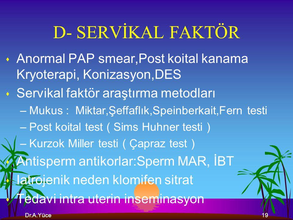 D- SERVİKAL FAKTÖR Anormal PAP smear,Post koital kanama Kryoterapi, Konizasyon,DES. Servikal faktör araştırma metodları.