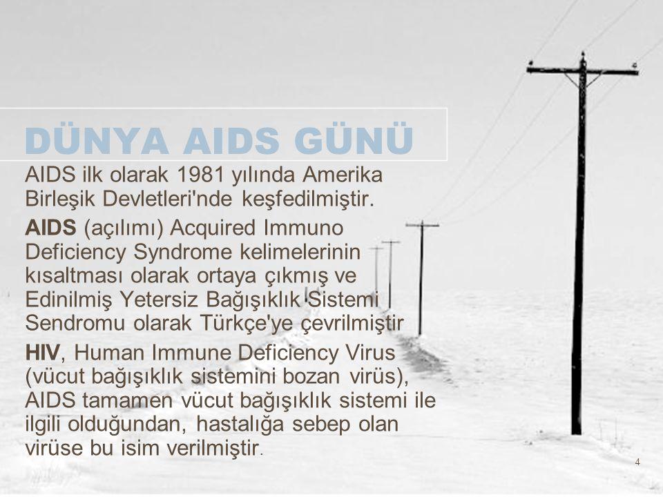 DÜNYA AIDS GÜNÜ AIDS ilk olarak 1981 yılında Amerika Birleşik Devletleri nde keşfedilmiştir.