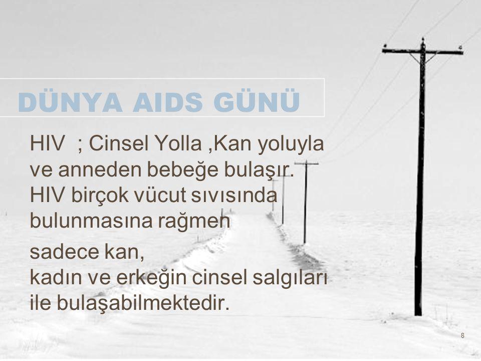 DÜNYA AIDS GÜNÜ HIV ; Cinsel Yolla ,Kan yoluyla ve anneden bebeğe bulaşır. HIV birçok vücut sıvısında bulunmasına rağmen.