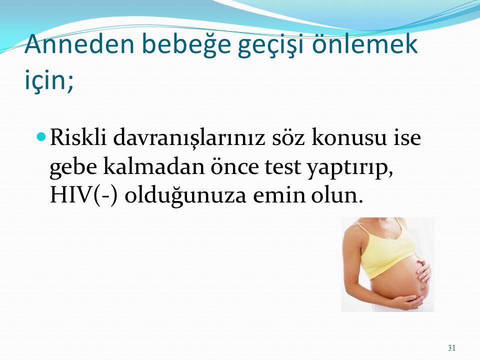 Anneden bebeğe geçişi önlemek için;