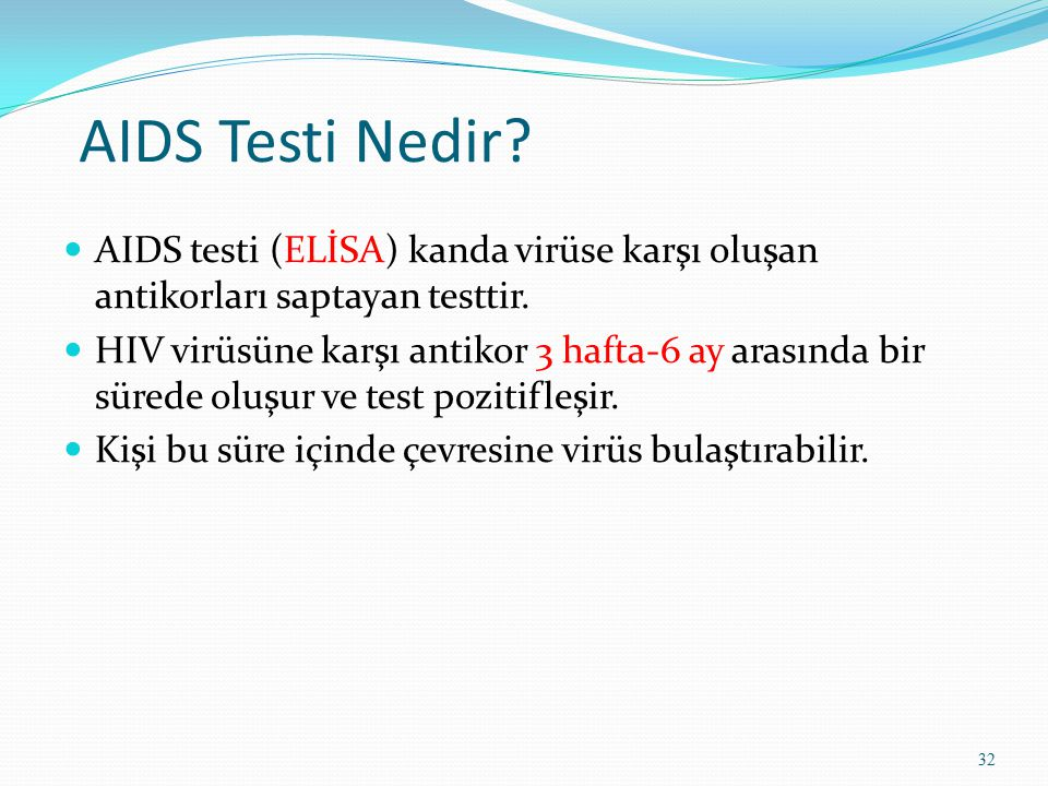 AIDS Testi Nedir AIDS testi (ELİSA) kanda virüse karşı oluşan antikorları saptayan testtir.