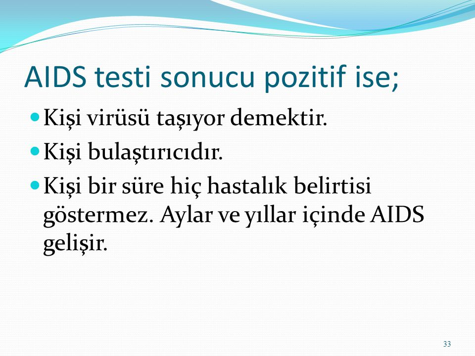 AIDS testi sonucu pozitif ise;