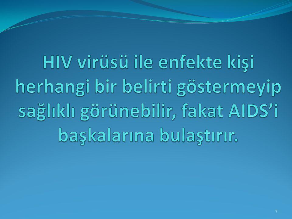 HIV virüsü ile enfekte kişi herhangi bir belirti göstermeyip sağlıklı görünebilir, fakat AIDS'i başkalarına bulaştırır.