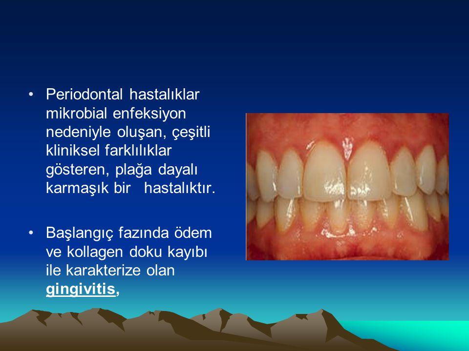 Periodontal hastalıklar mikrobial enfeksiyon nedeniyle oluşan, çeşitli kliniksel farklılıklar gösteren, plağa dayalı karmaşık bir hastalıktır.
