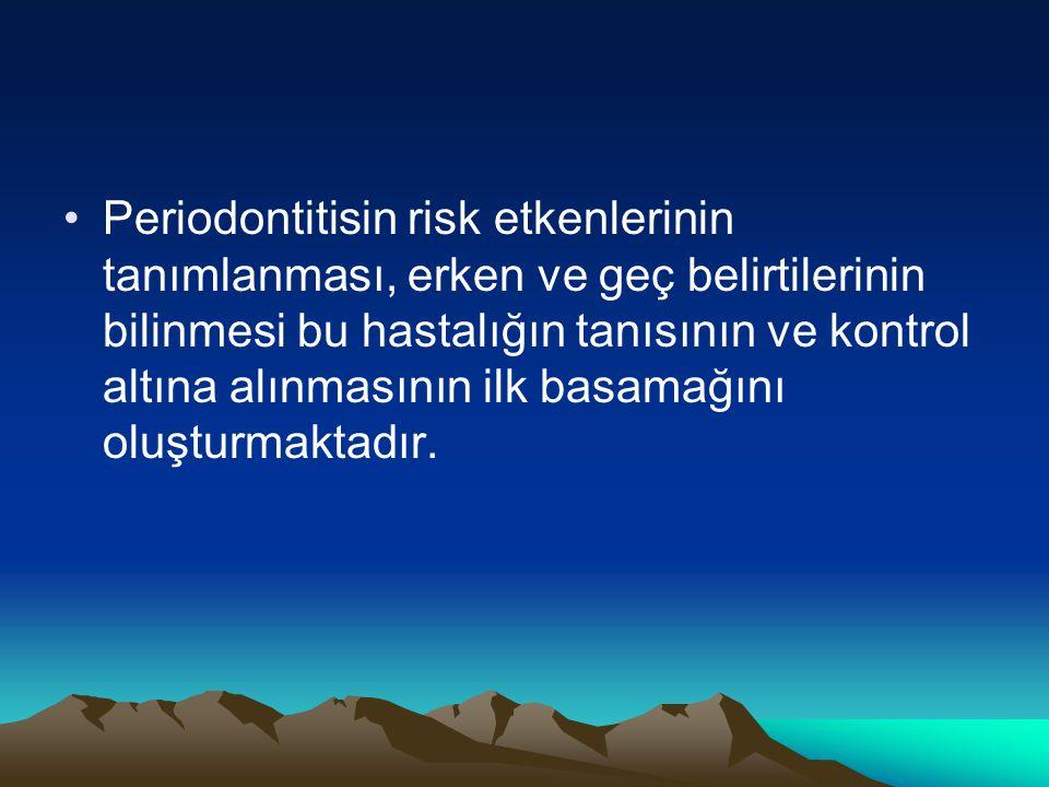 Periodontitisin risk etkenlerinin tanımlanması, erken ve geç belirtilerinin bilinmesi bu hastalığın tanısının ve kontrol altına alınmasının ilk basamağını oluşturmaktadır.