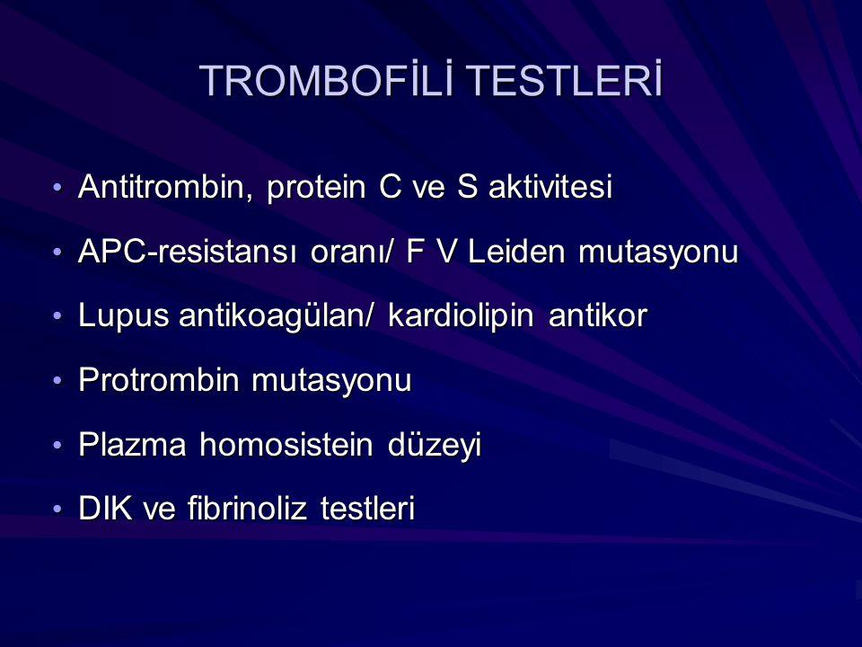 TROMBOFİLİ TESTLERİ Antitrombin, protein C ve S aktivitesi