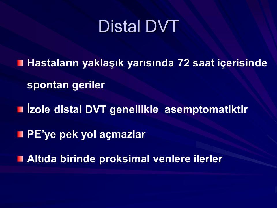 Distal DVT Hastaların yaklaşık yarısında 72 saat içerisinde spontan geriler. İzole distal DVT genellikle asemptomatiktir.
