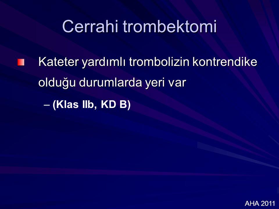 Cerrahi trombektomi Kateter yardımlı trombolizin kontrendike olduğu durumlarda yeri var. (Klas IIb, KD B)