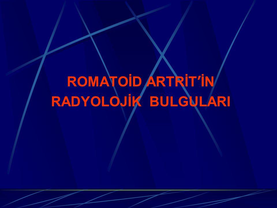 ROMATOİD ARTRİT'İN RADYOLOJİK BULGULARI