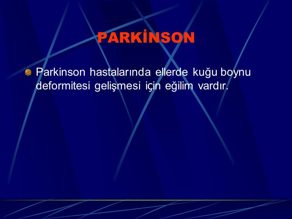 PARKİNSON Parkinson hastalarında ellerde kuğu boynu deformitesi gelişmesi için eğilim vardır.