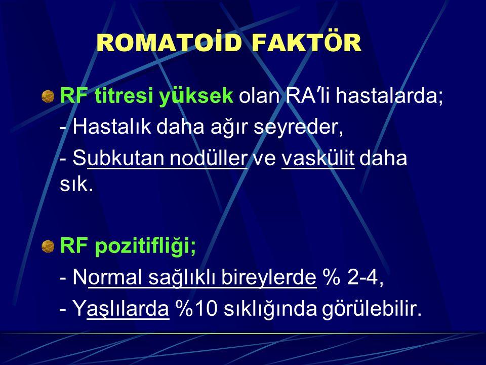 ROMATOİD FAKTÖR RF titresi yüksek olan RA'li hastalarda;