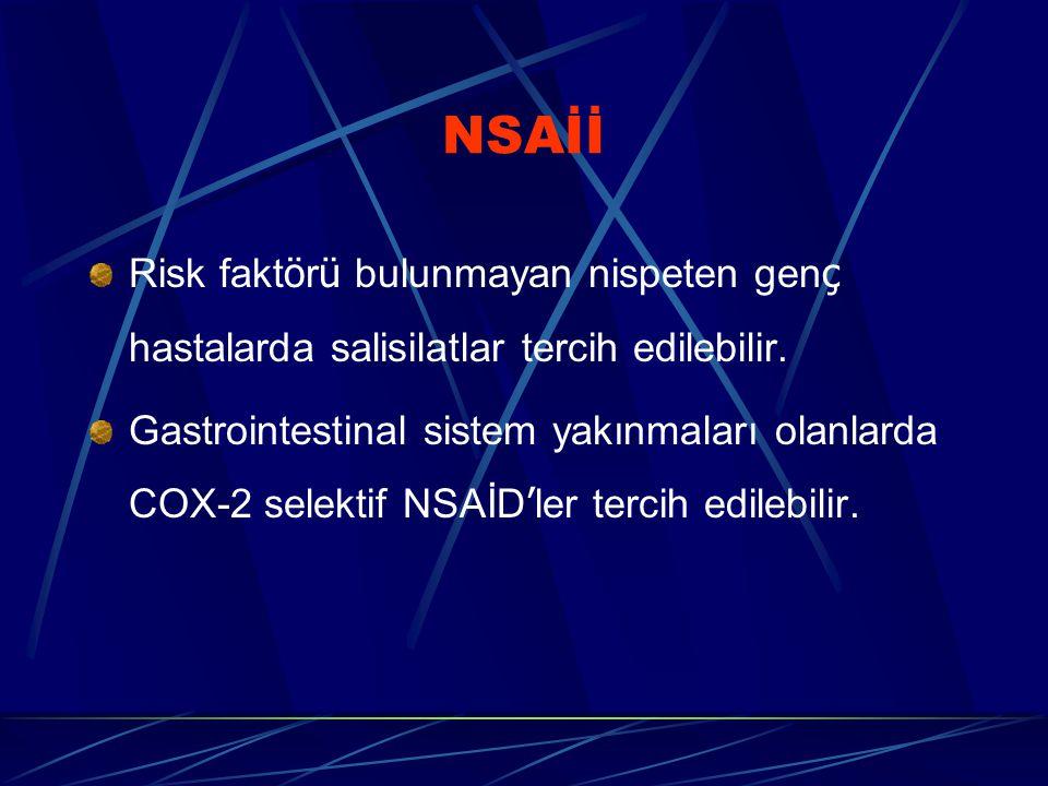NSAİİ Risk faktörü bulunmayan nispeten genç hastalarda salisilatlar tercih edilebilir.