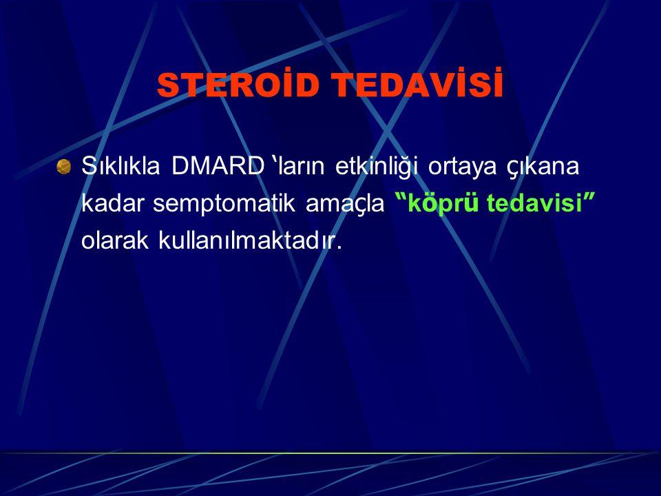STEROİD TEDAVİSİ Sıklıkla DMARD 'ların etkinliği ortaya çıkana kadar semptomatik amaçla köprü tedavisi olarak kullanılmaktadır.