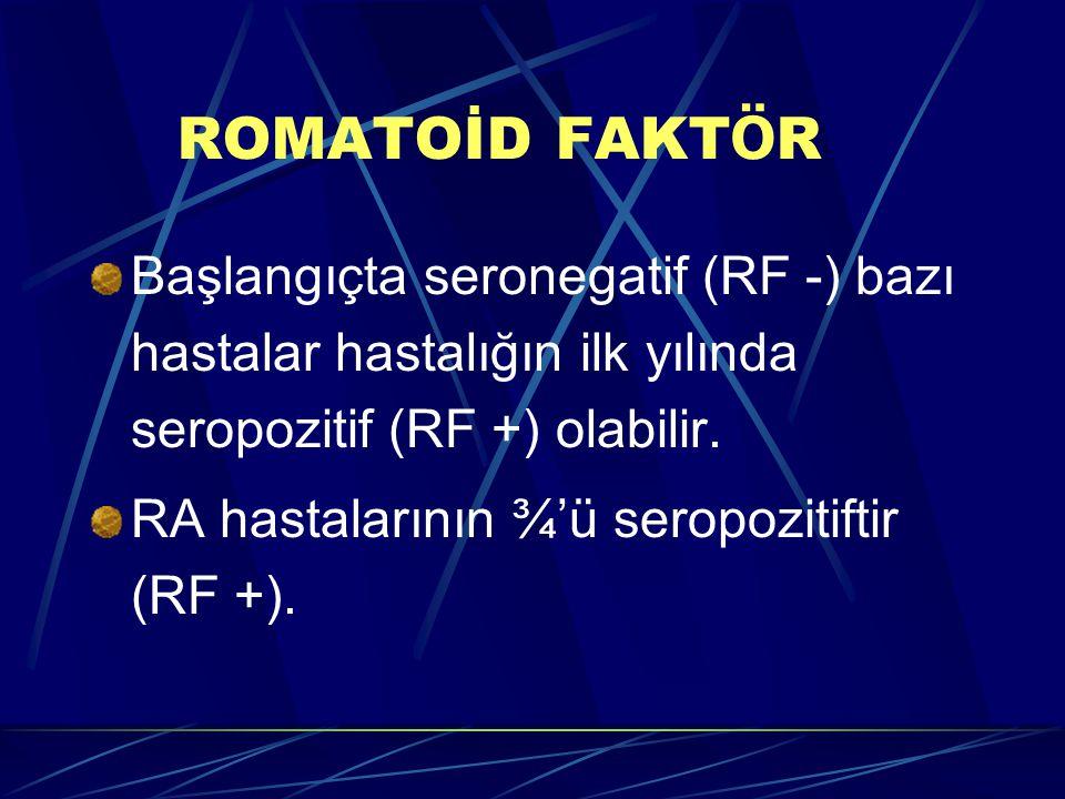ROMATOİD FAKTÖR Başlangıçta seronegatif (RF -) bazı hastalar hastalığın ilk yılında seropozitif (RF +) olabilir.