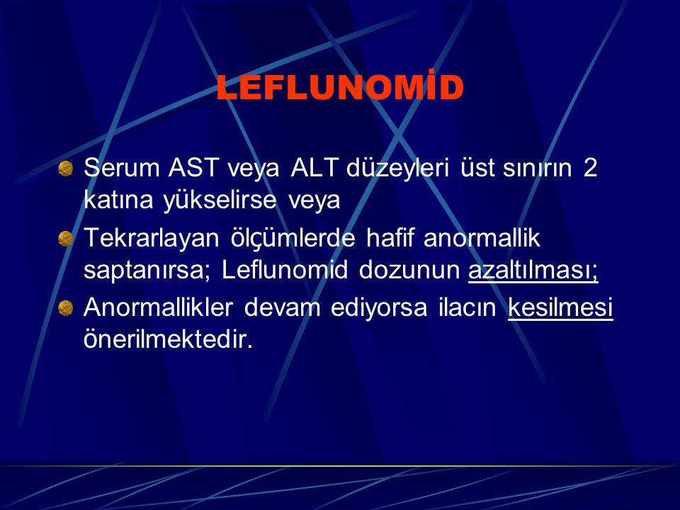 LEFLUNOMİD Serum AST veya ALT düzeyleri üst sınırın 2 katına yükselirse veya.