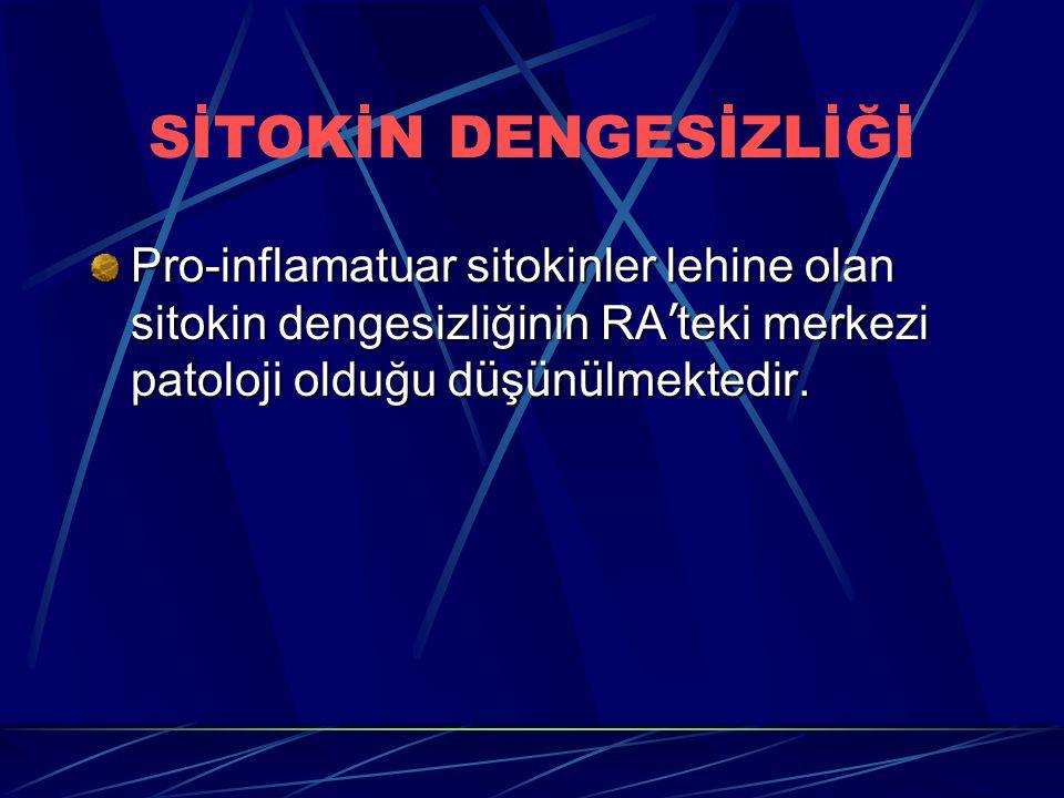 SİTOKİN DENGESİZLİĞİ Pro-inflamatuar sitokinler lehine olan sitokin dengesizliğinin RA'teki merkezi patoloji olduğu düşünülmektedir.