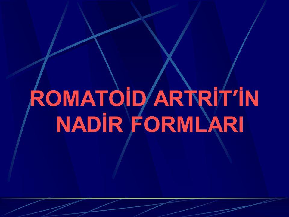 ROMATOİD ARTRİT'İN NADİR FORMLARI