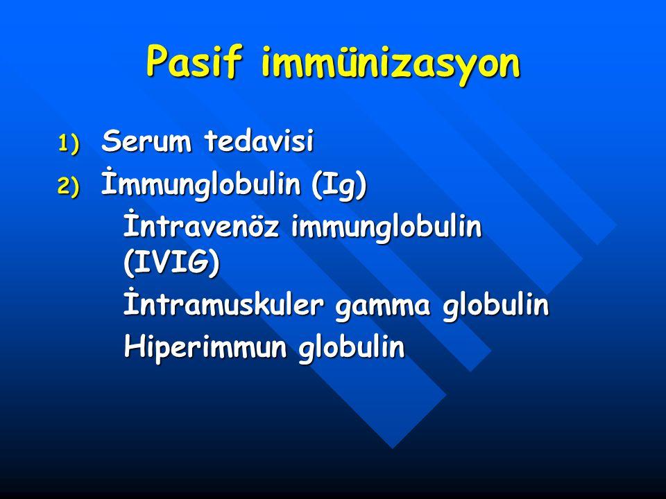 Pasif immünizasyon Serum tedavisi İmmunglobulin (Ig)