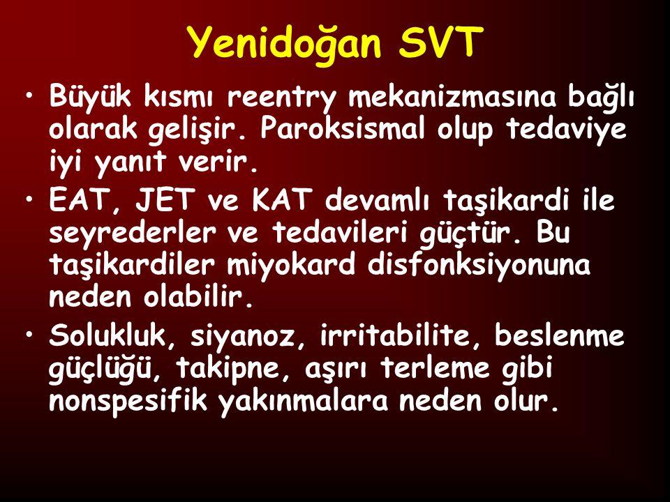 Yenidoğan SVT Büyük kısmı reentry mekanizmasına bağlı olarak gelişir. Paroksismal olup tedaviye iyi yanıt verir.