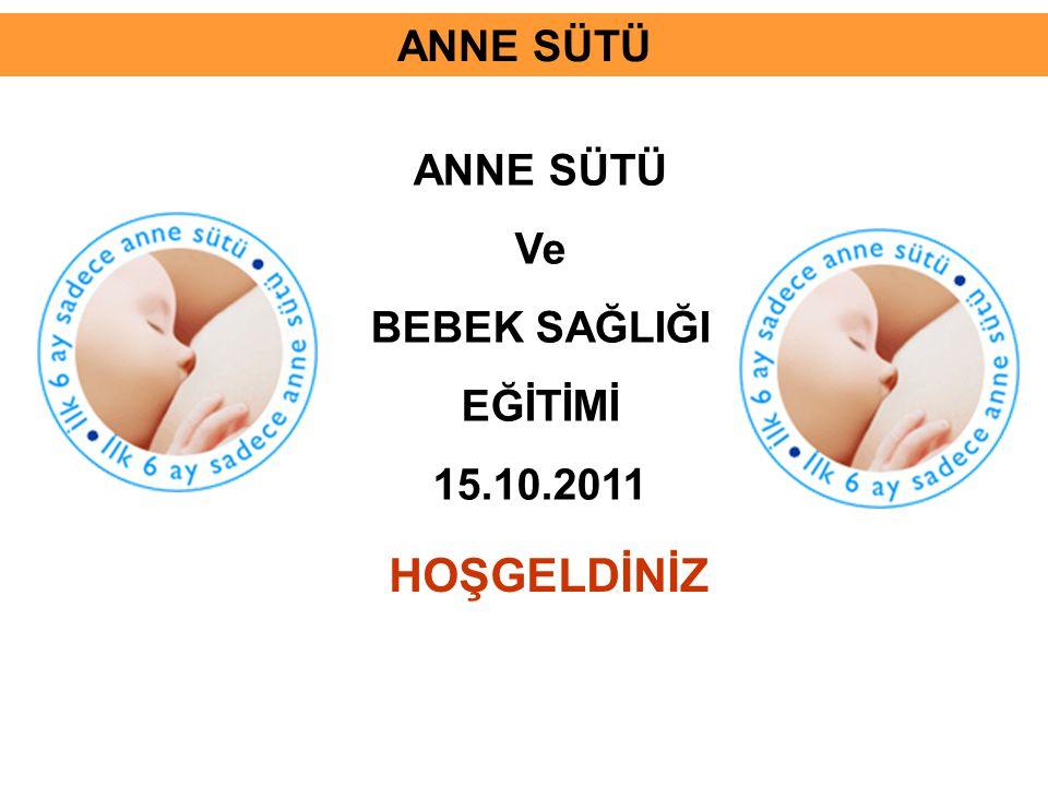ANNE SÜTÜ ANNE SÜTÜ Ve BEBEK SAĞLIĞI EĞİTİMİ 15.10.2011 HOŞGELDİNİZ