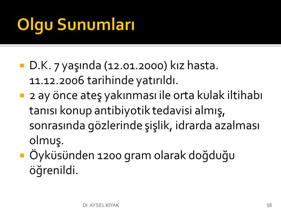 Olgu Sunumları D.K. 7 yaşında (12.01.2000) kız hasta. 11.12.2006 tarihinde yatırıldı.