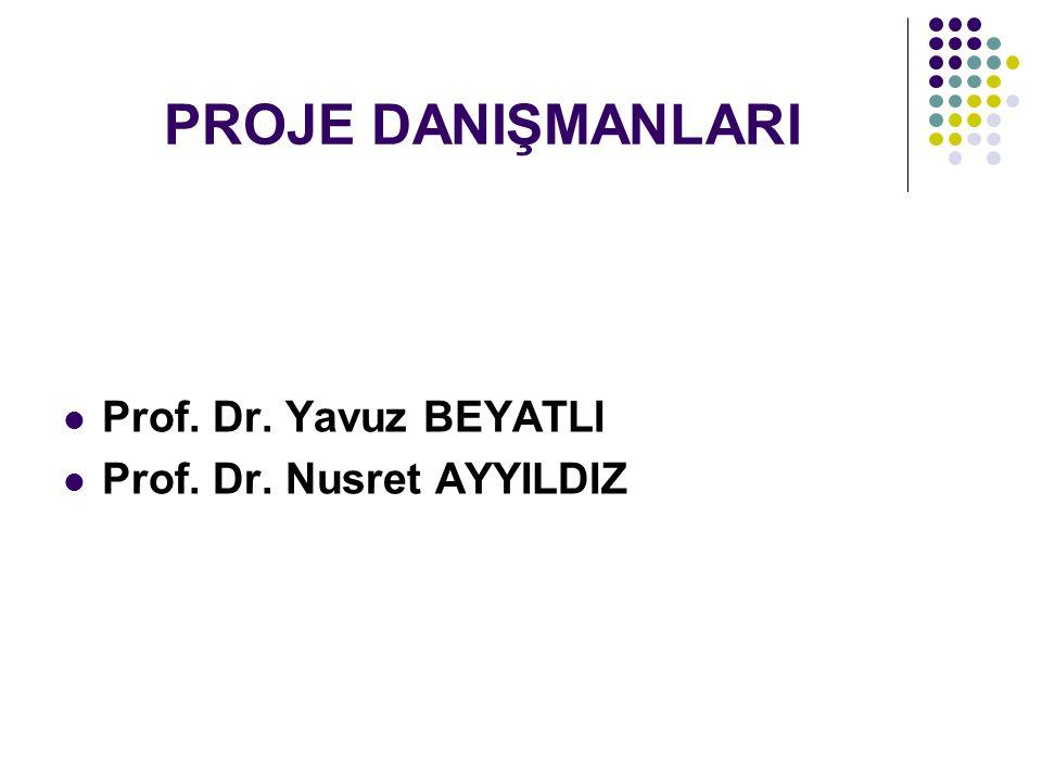 PROJE DANIŞMANLARI Prof. Dr. Yavuz BEYATLI Prof. Dr. Nusret AYYILDIZ