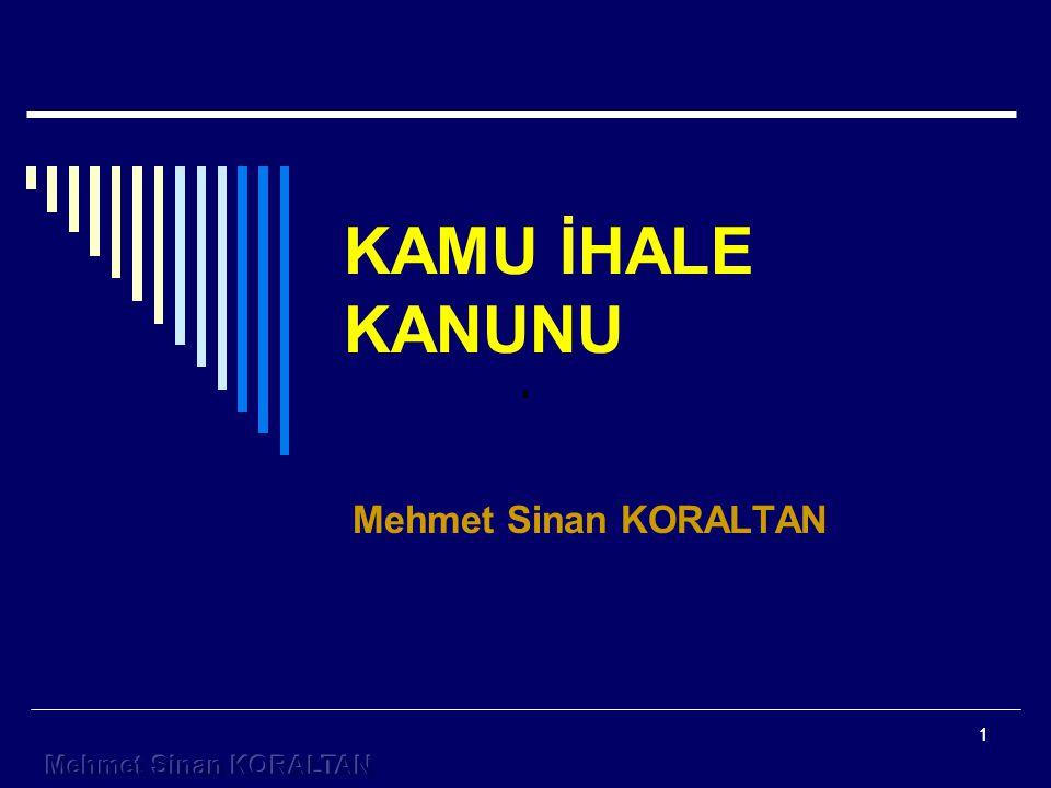 KAMU İHALE KANUNU Mehmet Sinan KORALTAN 1 Mehmet Sinan KORALTAN